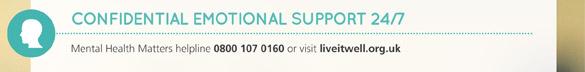 Confidential emotional support 24/7. Mental Health Matters helpline 0800 107 0160 or visit liveitwell.org.uk